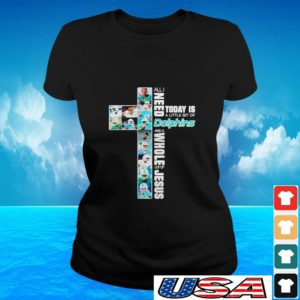 All I need today is a little bit of Miami Dolphins and whole lot of Jesus ladies-tee