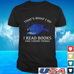 Fish that's what I do I read books and I know things t-shirt