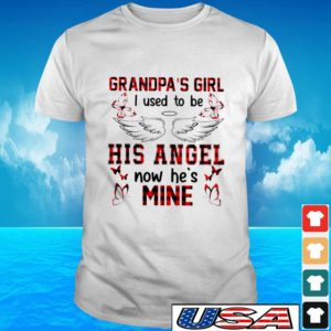 Grandpa's girl I used to be his angle now he's mine t-shirt