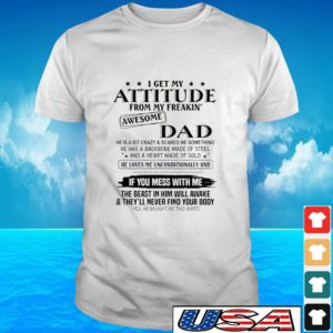 I get my attitude from my freakin' awesome dad t-shirt