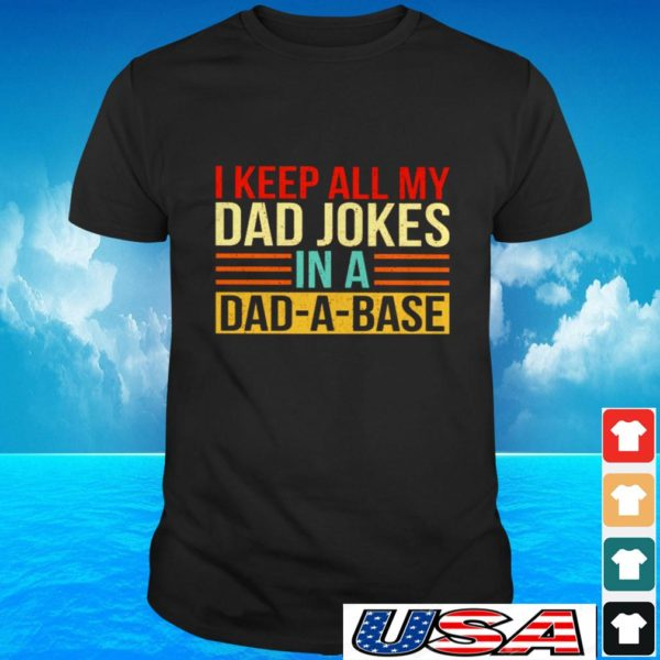 I keep all my dad jokes in a dad-a-base vintage t-shirt