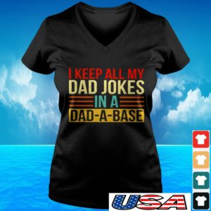 I keep all my dad jokes in a dad-a-base vintage v-neck t-shirt