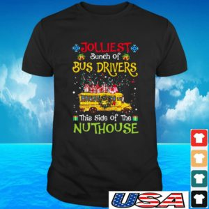 Jolliest bunch of Bus drivers this side of the nuthouse t-shirt