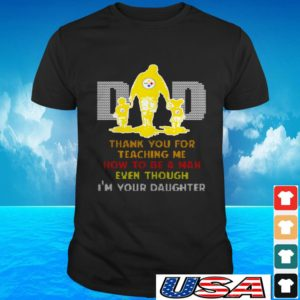 Pittsburgh Steelers Dad thank you for teaching me how to be a man even though t-shirt