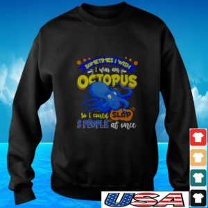 Sometimes I wish I was an octopus so I could slap 8 people at once sweater