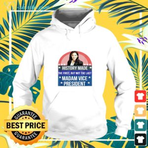 Kamala Harris history made the first but not the last madam vice president hoodie