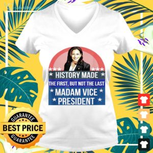 Kamala Harris history made the first but not the last madam vice president v-neck t-shirt