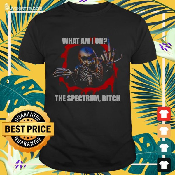 What am I on the spectrum bitch Shirt